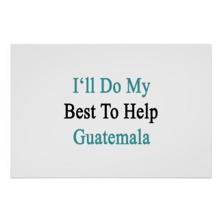 I'll Do My Best To Help Guatemala Poster