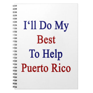 I'll Do My Best To Help Puerto Rico Spiral Note Book