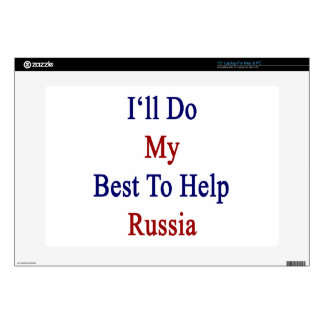 """I'll Do My Best To Help Russia Decals For 15"""" Laptops"""