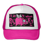I'll do -when pigs fly ball cap!! trucker hats