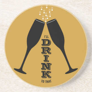 I'll Drink to That Champagne Lover Gift Coaster