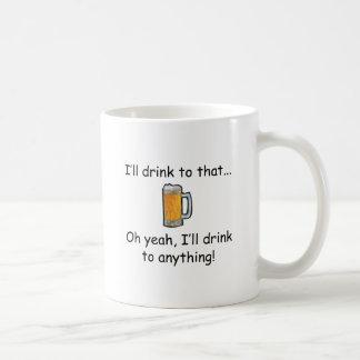 I'll Drink To That! Coffee Mug