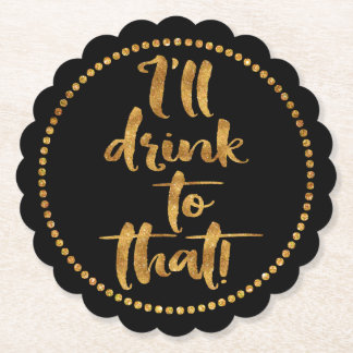 I'll Drink to That Party Celebration Gold & Black Paper Coaster
