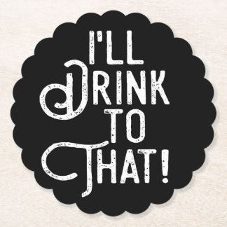 I'll Drink to That | Party Cheers | Celebration Paper Coaster