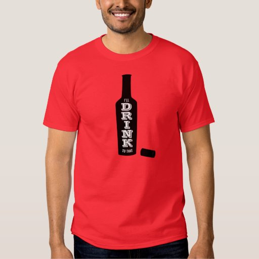 I'll Drink to That Wine Lover Shirt