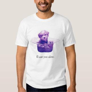 I'll eat you alive. t shirt