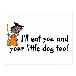 I'll Eat You And Your Little Dog Too Postcard