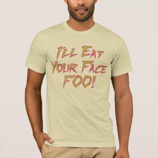 I'll Eat Your Face FOO!! T-Shirt