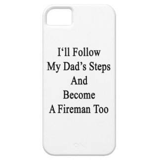 I'll Follow My Dad's Steps And Become A Fireman To iPhone 5 Covers