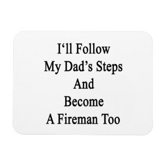 I'll Follow My Dad's Steps And Become A Fireman To Flexible Magnet
