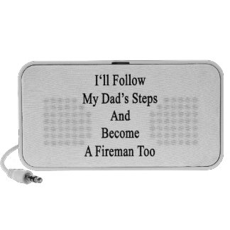 I'll Follow My Dad's Steps And Become A Fireman To Mp3 Speakers