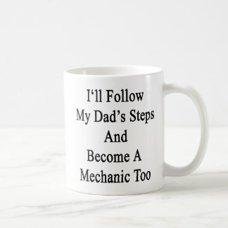 I'll Follow My Dad's Steps And Become A Mechanic T Mugs