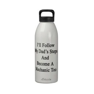 I'll Follow My Dad's Steps And Become A Mechanic T Reusable Water Bottles