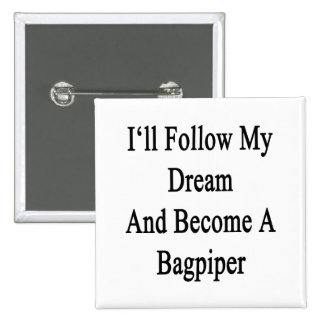 I'll Follow My Dream And Become A Bagpiper 2 Inch Square Button