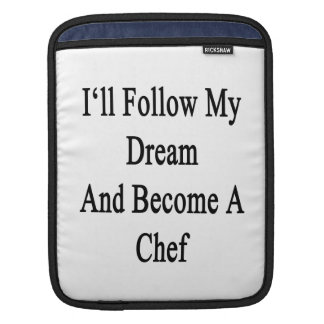 I'll Follow My Dream And Become A Chef iPad Sleeve