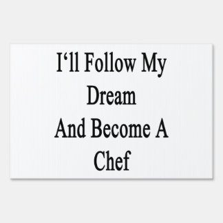 I'll Follow My Dream And Become A Chef Lawn Sign