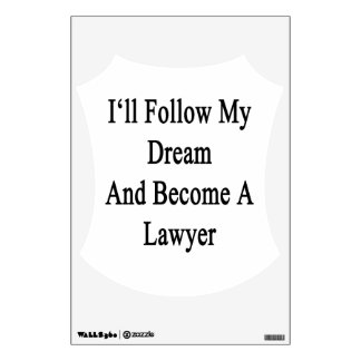 I'll Follow My Dream And Become A Lawyer Wall Graphics