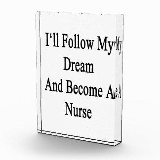 I'll Follow My Dream And Become A Nurse Acrylic Award