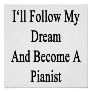 I'll Follow My Dream And Become A Pianist Poster