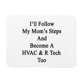 I'll Follow My Mom's Steps And Become A HVAC R Tec Magnets