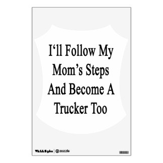 I'll Follow My Mom's Steps And Become A Trucker To Wall Sticker