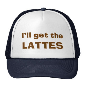 I'll Get the Lattes Trucker Hat