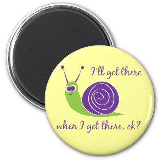 I'll get there when I get there, ok? 2 Inch Round Magnet