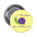 I'll get there when I get there, ok? Pinback Buttons