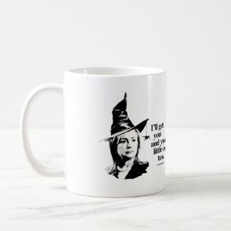 I'll get you and your little dog - - Anti Hillary  Coffee Mug