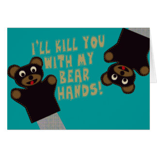 I'll Get You With My Bear Hands Card