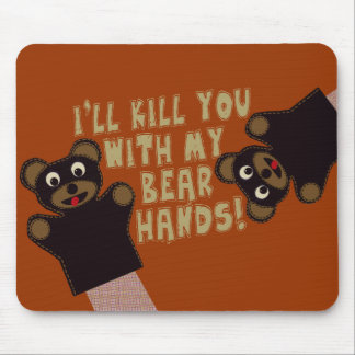 I'll Get You With My Bear Hands Mouse Pad