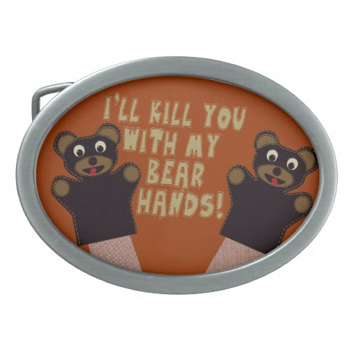 I'll Get You With My Bear Hands Oval Belt Buckle