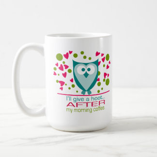 I'll give a hoot AFTER my morning coffee Coffee Mug