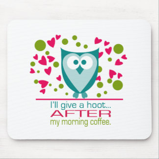 I'll give a hoot AFTER my morning coffee Mouse Pad