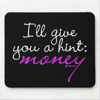 I'll Give You A Hint: Money Mouse Pad