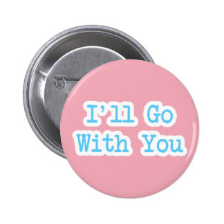 I'll Go With You Pink Pinback Button
