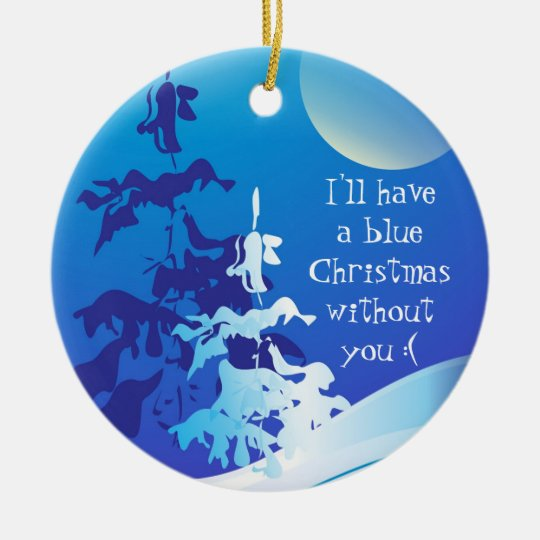 ill have a blue christmas without you custom ceramic ornament - I Ll Have A Blue Christmas