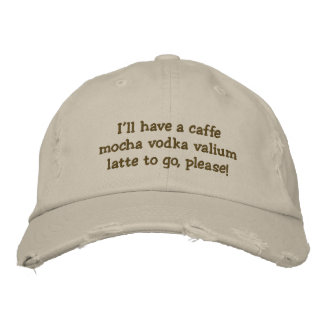 I'll have a caffe mocha vodka valium latte to g... baseball cap
