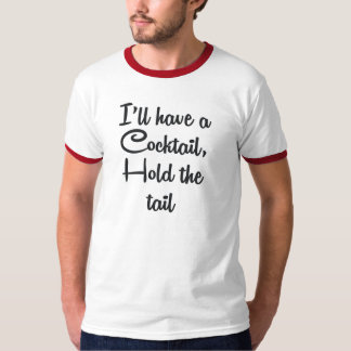 I'LL HAVE A COCKTAIL, HOLD THE TAIL T-Shirt
