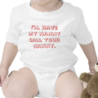 I'll Have My Nanny Call Your Nanny T Shirts