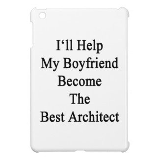I'll Help My Boyfriend Become The Best Architect Cover For The iPad Mini