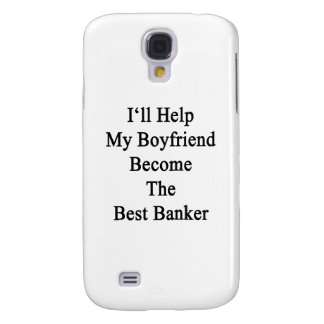 I'll Help My Boyfriend Become The Best Banker Samsung Galaxy S4 Cover