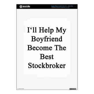I'll Help My Boyfriend Become The Best Stockbroker iPad 3 Decals
