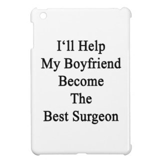 I'll Help My Boyfriend Become The Best Surgeon iPad Mini Cases
