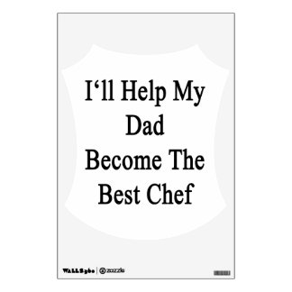 I'll Help My Dad Become The Best Chef Wall Stickers