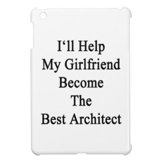 I'll Help My Girlfriend Become The Best Architect. iPad Mini Cover