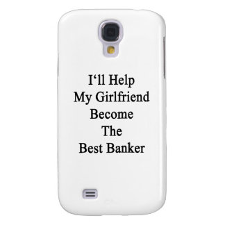 I'll Help My Girlfriend Become The Best Banker Samsung Galaxy S4 Case