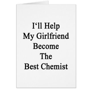 I'll Help My Girlfriend Become The Best Chemist Card