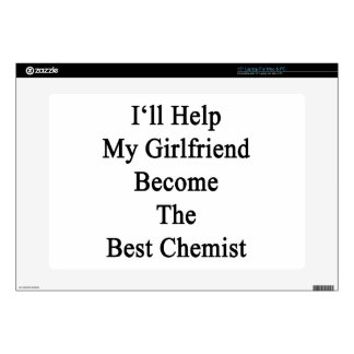 I'll Help My Girlfriend Become The Best Chemist Skin For Laptop
