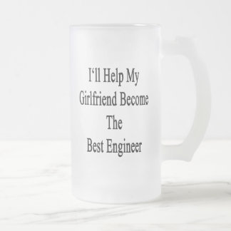 I'll Help My Girlfriend Become The Best Engineer Frosted Glass Beer Mug